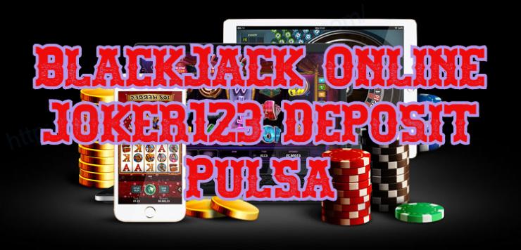 BlackJack Online Joker123 Deposit Pulsa