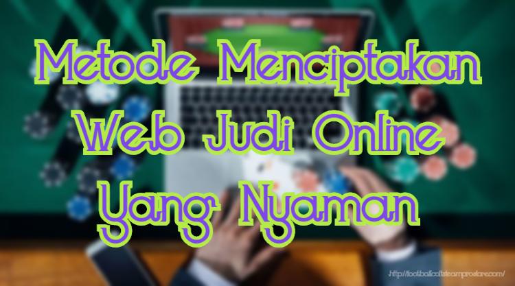 Metode Menciptakan Web Judi Online Yang Nyaman