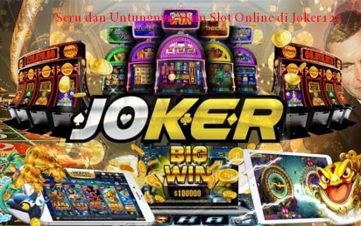 Seru dan Untungnya Main Slot Online di Joker123