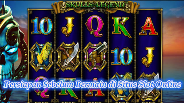 Persiapan Sebelum Bermain di Situs Slot Online