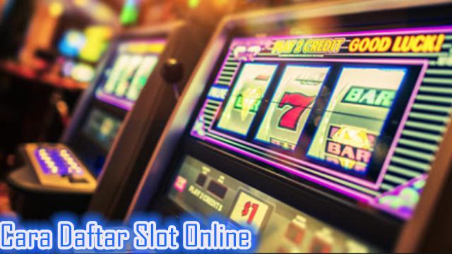 Cara Daftar Slot Online Terbaik